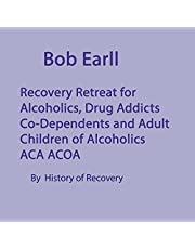 Bob Earll Recovery Retreat for Alcoholics Drug Addicts Co-Dependents and Adult Children of Alcoholics ACA ACOA
