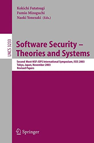 Software Security - Theories and Systems: Second Mext-WSF-JSPS International Symposium, ISSS 2003, Tokyo, Japan, November 4-6, 2003 (Lecture Notes in Computer Science) pdf