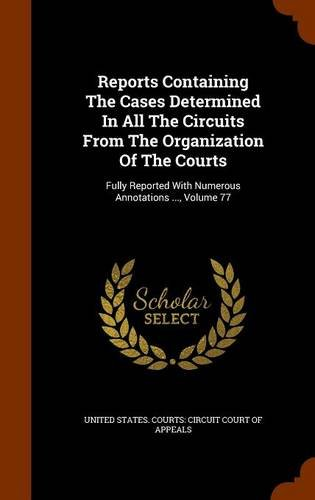 Reports Containing The Cases Determined In All The Circuits From The Organization Of The Courts: Fully Reported With Numerous Annotations ..., Volume 77 pdf