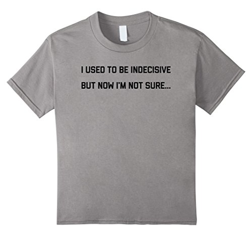 unisex-child-i-used-to-be-indecisive-but-now-im-not-sure-tee-shirt-4-slate