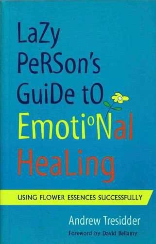 (Lazy Person's Guide to Emotional Healing: Using Flower Essences Successfully)