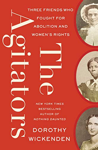 Book Cover: The Agitators: Three Friends Who Fought for Abolition and Women's Rights