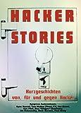 Hacker-Stories.Kurzgeschichten von, für und gegen Hacker.