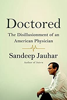 Doctored: The Disillusionment of an American Physician by [Jauhar, Sandeep]