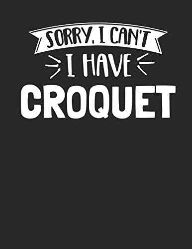 Sorry I Can't I Have Croquet: Funny 8.5x11 College Ruled Croquet Notebook Journal Notepad Sketch Book