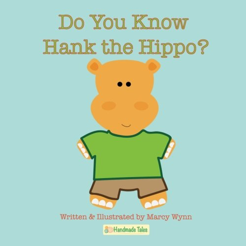 Do You Know Hank the Hippo? (Handmade Tales) (Volume 1)