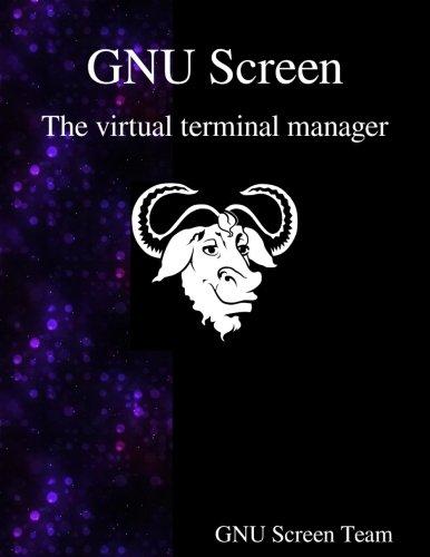 GNU Screen: The virtual terminal manager