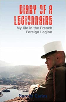 Book Diary of a Legionnaire: My Life in the French Foreign Legion by Gareth Carins (2007-10-01)
