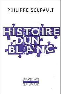 Histoire d'un blanc, 1897-1927 : Mémoires de l'Oubli par Soupault