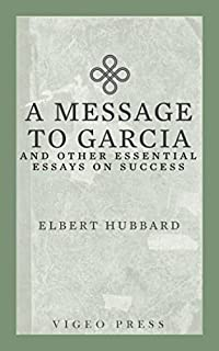 Global Warming Essay In English A Message To Garcia And Other Essential Essays On Success Compare And Contrast Essay High School And College also Essays For Kids In English A Message To Garcia Elbert Hubbard  Amazoncom Books What Is The Thesis Statement In The Essay