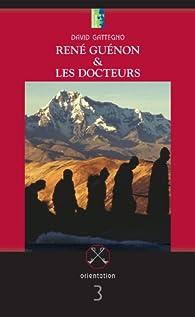 René Guénon et les Docteurs par David Gattegno