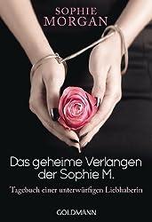 Das geheime Verlangen der Sophie M.: Tagebuch einer unterwürfigen Liebhaberin (German Edition)