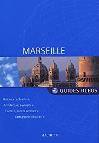 Guide Bleu : Marseille par Guide Bleu