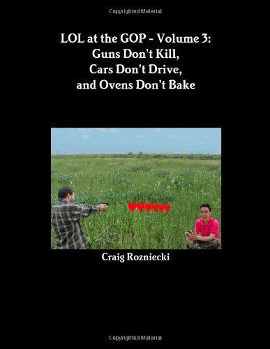 Download Lol at the gop - volume 3: guns don't kill, cars don't drive, and ovens don't bake pdf