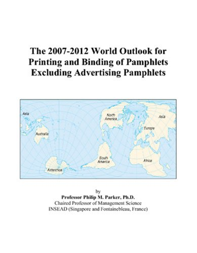 The 2007-2012 World Outlook for Printing and Binding of Pamphlets Excluding Advertising Pamphlets