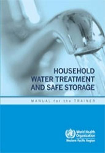 Read Online Household Water Treatment and Safe Storage: Manual for the Trainer ebook