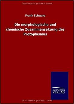 Book Die morphologische und chemische Zusammensetzung des Protoplasmas