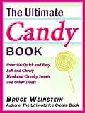 The Ultimate Candy Book: More than 700 Quick and Easy, Soft and Chewy, Hard and Crunchy Sweets and Treats (Ultimate Cookbooks)