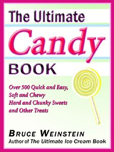 The Ultimate Candy Book: More than 700 Quick and Easy, Soft and Chewy, Hard and Crunchy Sweets and Treats (Ultimate Cookbooks) by Bruce Weinstein
