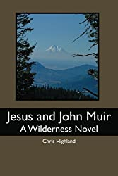 Jesus and John Muir: A Wilderness Novel