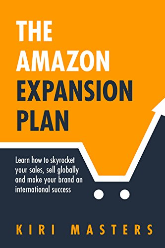 (The Amazon Expansion Plan: Learn how to skyrocket your sales, sell globally and make your brand an international)