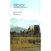 The Heroic Journey of Albert Bierstadt: Artist-Priest of the West