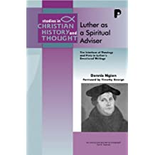Luther As Spiritual Advisor: The Interface Of Theology And Piety In Luther's Devotional Writings
