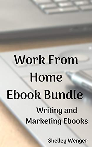 Work From Home: Ebook Bundle: Writing and Marketing Ebooks by [Wenger, Shelley]