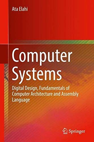 Computer Systems: Digital Design, Fundamentals of Computer Architecture and Assembly Language by Springer