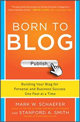 Born to Blog: Building Your Blog for Personal and Business