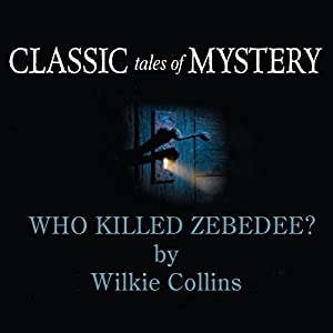 Classic Tales of Mystery: Who Killed Zebedee? Audiobook
