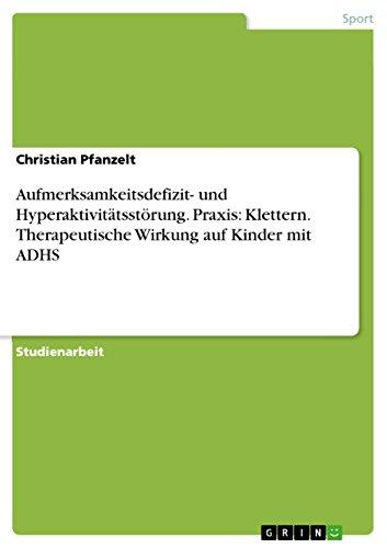 Download Aufmerksamkeitsdefizit- und Hyperaktivitätsstörung. Praxis: Klettern. Therapeutische Wirkung auf Kinder mit ADHS (German Edition) Pdf