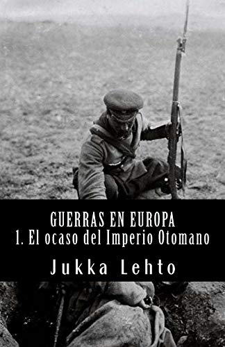 Libro : Guerras en Europa.: I. El ocaso del Imperio Otoma...