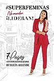 #SUPERFEMINAS.. no mandan. Lideran!: 7 Paises a internacionalizarte . (Primera serie) (Spanish Edition)