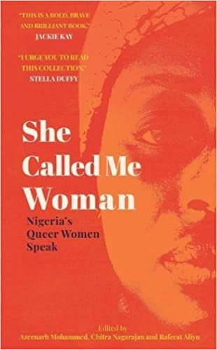 Image result for She Called Me Woman: Nigeria's Queer Women Speak edited by Azeenarh Mohammed, Chitra Nagarajan and Rafeeat Aliyu