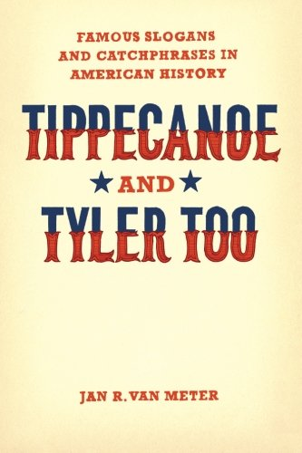 Tippecanoe and Tyler Too: Famous Slogans and Catchphrases in American History