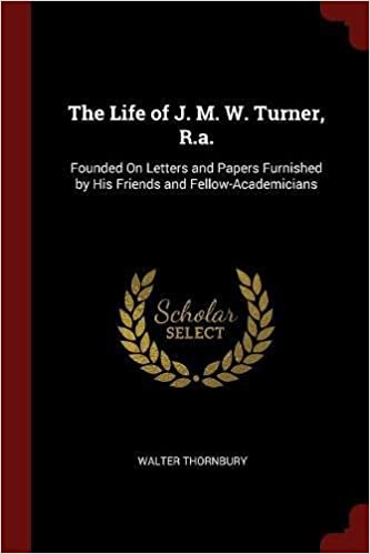 the life of j m w turner ra founded on letters and papers furnished by his friends and fellow academicians