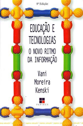 Educação e Tecnologias. O Novo Ritmo da Informação: o Novo Ritmo da Educação