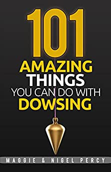 101 Amazing Things You Can Do With Dowsing by [Percy, Maggie, Percy, Nigel]