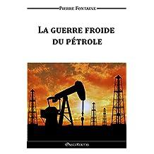 La guerre froide du pétrole (French Edition)
