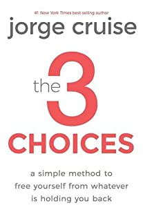 Book Cover: The 3 Choices: A Simple Method to Free Yourself from Whatever Is Holding You Back