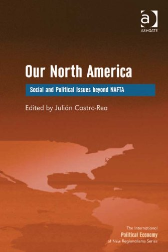 Download Our North America: Social and Political Issues beyond NAFTA (The International Political Economy of New Regionalisms Series) Pdf