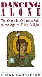 Dancing Alone: The Quest for Orthodox Faith in the Age of False Religion