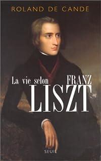La vie selon Franz Liszt : biographie, Candé, Roland de