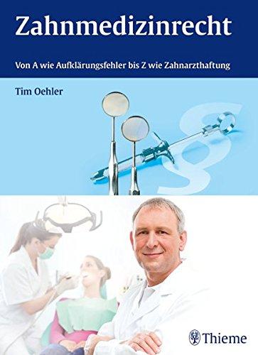 Zahnmedizinrecht: Von A wie Aufklärungsfehler bis Z wie Zahnarzthaftung