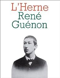 René Guénon - Les Cahiers de l'Herne par  Les Cahiers de l'Herne