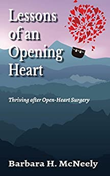 Lessons of an Opening Heart: Thriving after Open-Heart Surgery by [McNeely, Barbara H.]
