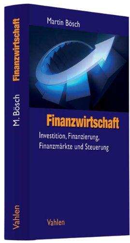 Finanzwirtschaft - Investition, Finanzierung, Finanzmärkte und Steuerung Gebundenes Buch – 24. September 2009 Martin Bösch Vahlen 3800636344 Volkswirtschaft