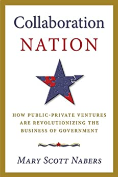 Collaboration Nation: How Public-Private Ventures are Revolutionizing the Business of Government by [Nabers, Mary Scott]