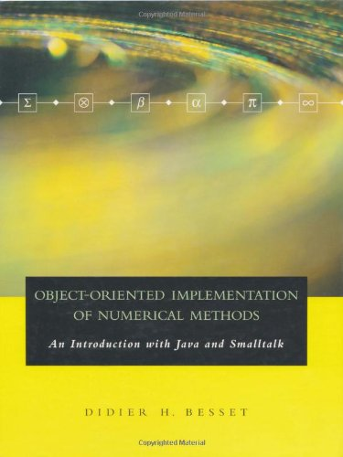 Object-Oriented Implementation of Numerical Methods: An Introduction with Java & Smalltalk (The Morgan Kaufmann Seri
